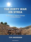 The Dirty War on Syria: Washington, Regime Change and Resistance