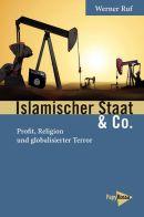 """Werner Ruf: """"Islamischer Staat & Co"""" (PapyRossa Verlag, Köln 2016. 156 S., €13,90)"""