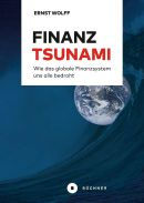 """Ernst Wolff: """"FINANZ TSUNAMI. Wie das globale Finanzsystem uns allebedroht"""""""