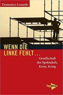 Losurdo,D.: Wenn die Linke fehlt…Gesellschaft des Spektakels, Krise,Krieg