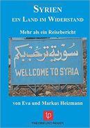SYRIEN- Ein Land im Widerstand – mehr als ein Reisebericht von Eva & MarkusHeizmann