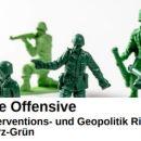Grüne Offensive Per Interventions- und Geopolitik RichtungSchwarz-Grün